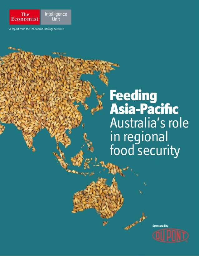 A report from the Economist Intelligence Unit Sponsoredby Feeding Asia-Pacific Australia's role in regional food security