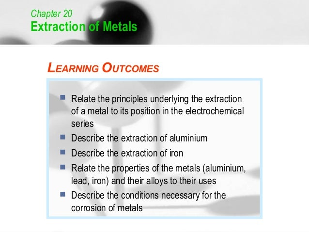 Chapter 20Extraction of Metals   LEARNING OUTCOMES          Relate the principles underlying the extraction           of ...