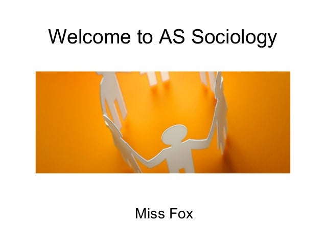 Welcome to AS Sociology Miss Fox