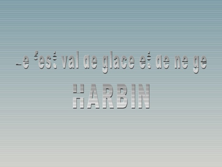 • Les températures à Harbin sont assez souvent à  moins 40 ° C et reste plus de la moitié de l'année  sous le point de con...