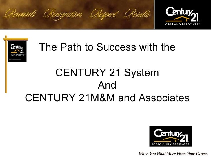 The Path to Success with the CENTURY 21 System And CENTURY 21M&M and Associates