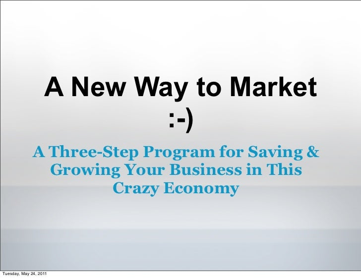 A New Way to Market                           :-)              A Three-Step Program for Saving &                Growing Yo...
