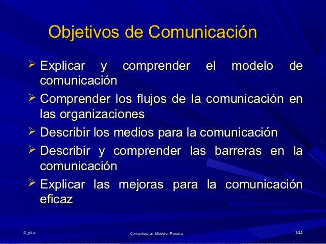 Objetivos de Comunicación  Explicar    y comprender el modelo de   comunicación  Comprender los flujos de la comunicació...