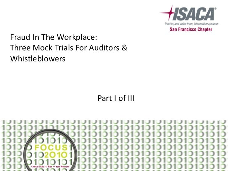 Fraud In The Workplace:  Three Mock Trials For Auditors & Whistleblowers Part I of III