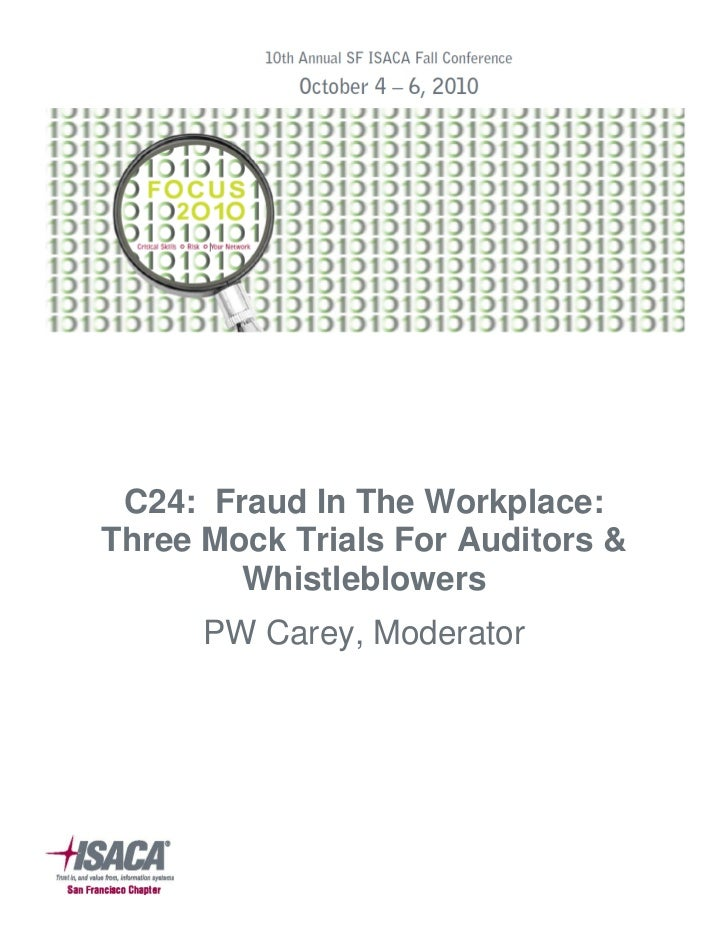 C24: Fraud In The Workplace:Three Mock Trials For Auditors &        Whistleblowers      PW Carey, Moderator