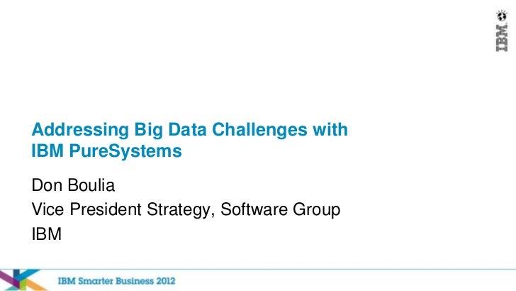 Addressing Big Data Challenges withIBM PureSystemsDon BouliaVice President Strategy, Software GroupIBM