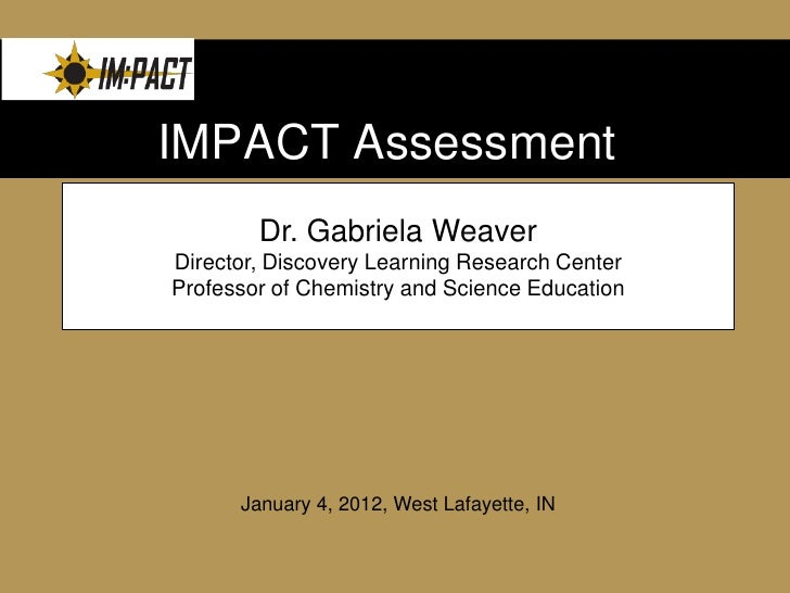 """Institutional Course RedesignIMPACT Assessment        Dr. Gabriela WeaverDirector, Discovery Learning Research CenterProf..."