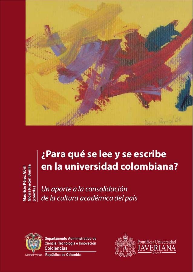 Un aporte a la consolidaciónde la cultura académica del país¿Para qué se lee y se escribeen la universidad colombiana?Maur...