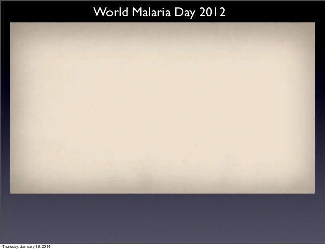 World Malaria Day 2012  World Malaria Day 2012  Thursday, January 16, 2014