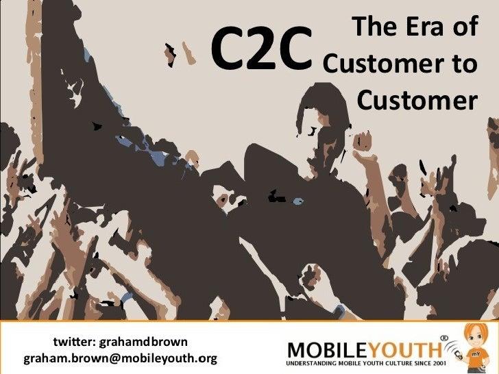 (Graham Brown mobileYouth) C2C The Era of Customer to Customer