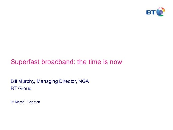 Superfast broadband: the time is nowBill Murphy, Managing Director, NGABT Group8th March - Brighton