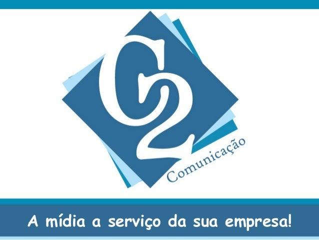 A mídia a serviço da sua empresa!