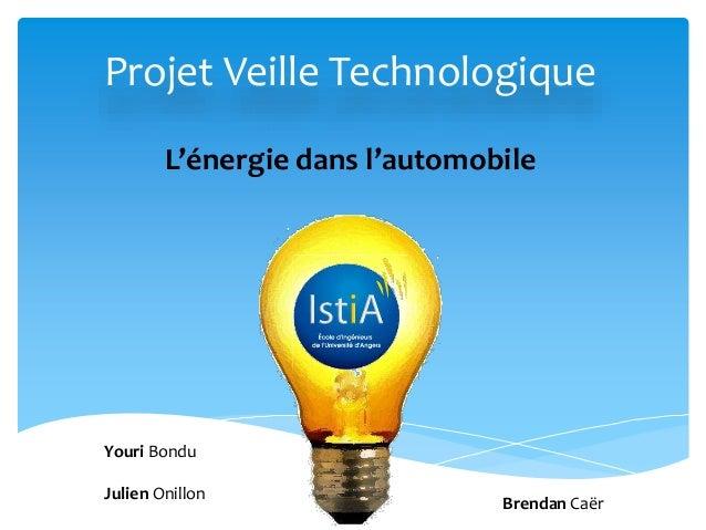 Projet Veille TechnologiqueL'énergie dans l'automobileBrendan CaërYouri BonduJulien Onillon