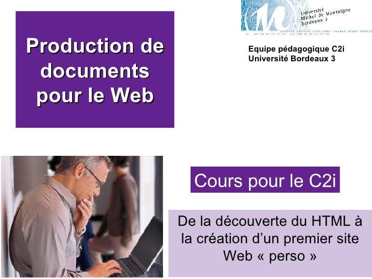 Production de documents pour le Web De la découverte du HTML à la création d'un premier site Web «perso» Equipe pédagogi...