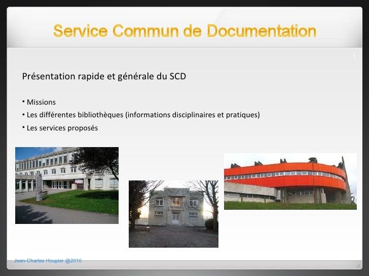 Jean-Charles Houpier @2010 <ul><li>Présentation rapide et générale du SCD </li></ul><ul><li>Missions </li></ul><ul><li>Les...