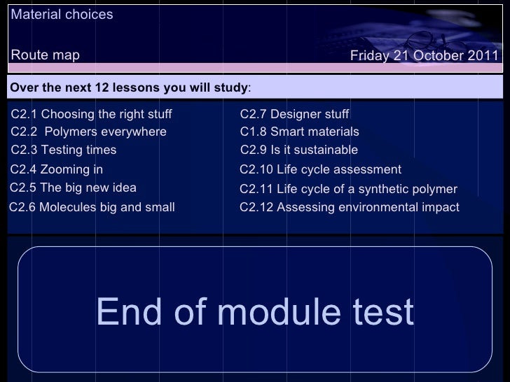 Material choices Route map Over the next 12 lessons you will study : Friday 21 October 2011 C2.1 Choosing the right stuff ...