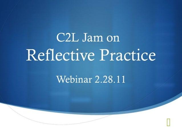 C2L Jam onReflective PracticeWebinar 2.28.11