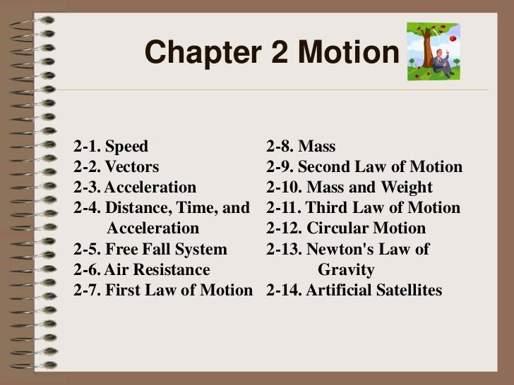 Chapter 2 Motion2-1. Speed                 2-8. Mass2-2. Vectors               2-9. Second Law of Motion2-3. Acceleration ...