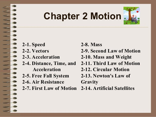 Chapter 2 Motion 2-1. Speed 2-2. Vectors 2-3. Acceleration 2-4. Distance, Time, and Acceleration 2-5. Free Fall System 2-6...