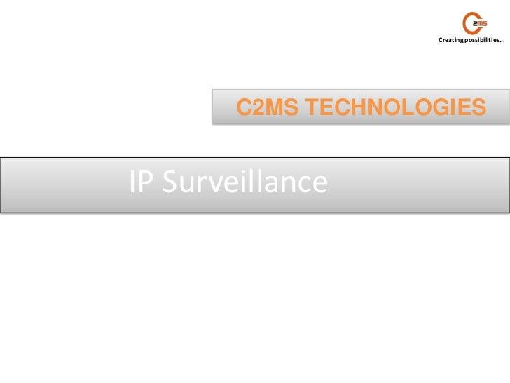 Creating possibilities...        C2MS TECHNOLOGIESIP Surveillance