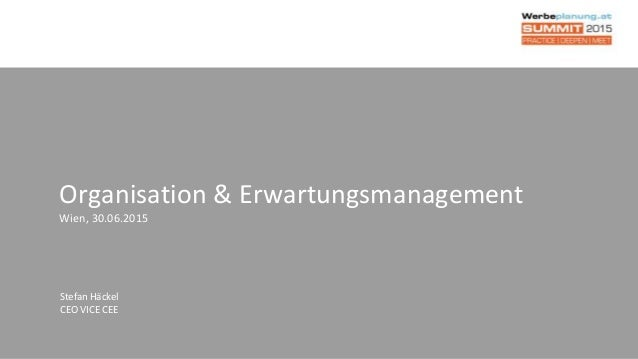 Organisation & Erwartungsmanagement Wien, 30.06.2015 Stefan Häckel CEO VICE CEE