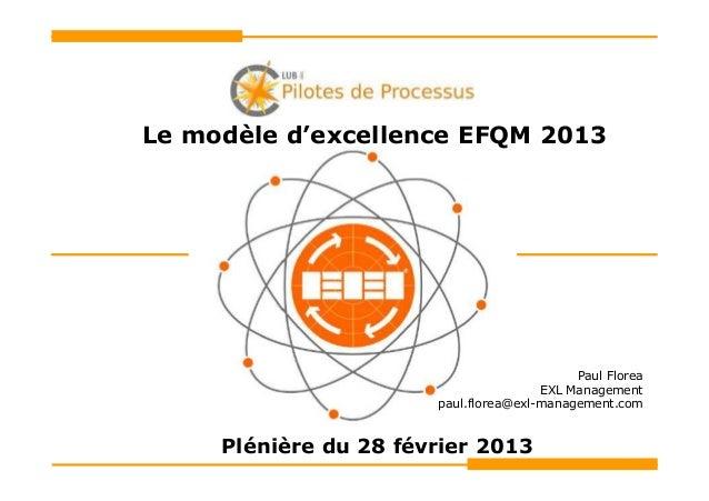 Le modèle d'excellence EFQM 2013                                            Paul Florea                                   ...