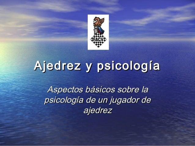 Ajedrez y psicología Aspectos básicos sobre la psicología de un jugador de ajedrez