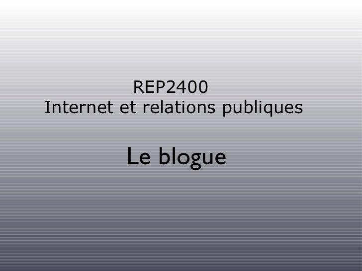 REP2400  Internet et relations publiques <ul><li>Le blogue </li></ul>