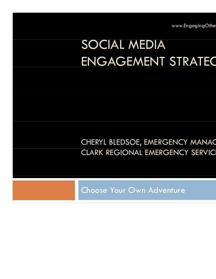 www.EngagingOthers.com / @cherylbleSOCIAL M ASOC A MEDIAENGAGEMENT STRATEGIESCHERYL BLEDSOE, EMERGENCY MANAGERCLARK REGION...
