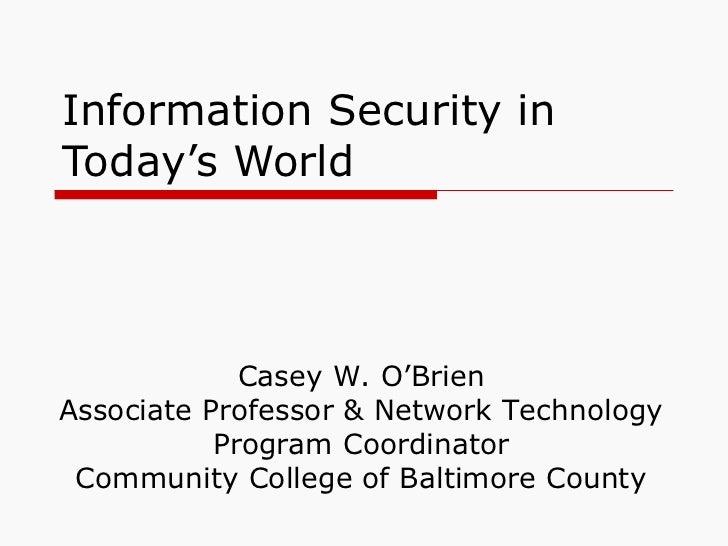 Information Security in Today's World Casey W. O'Brien Associate Professor & Network Technology Program Coordinator Commun...