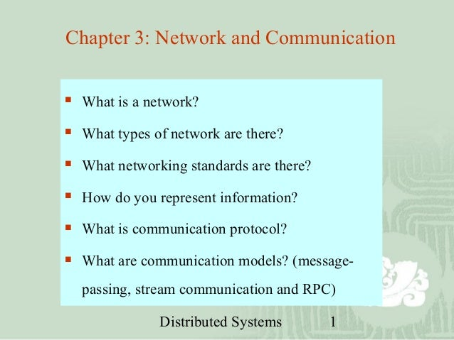 Distributed Systems 1 Chapter 3: Network and Communication  What is a network?  What types of network are there?  What ...