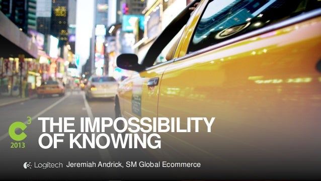 #C3NY THE IMPOSSIBILITY OF KNOWING Jeremiah Andrick, SM Global Ecommerce