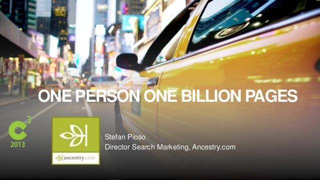 #C3NY ONE PERSON ONE BILLION PAGES Stefan Pioso Director Search Marketing, Ancestry.com