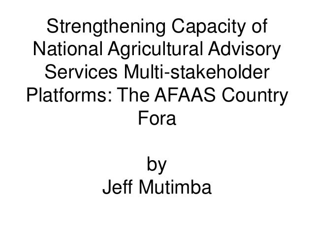 Strengthening Capacity of National Agricultural Advisory  Services Multi-stakeholderPlatforms: The AFAAS Country          ...