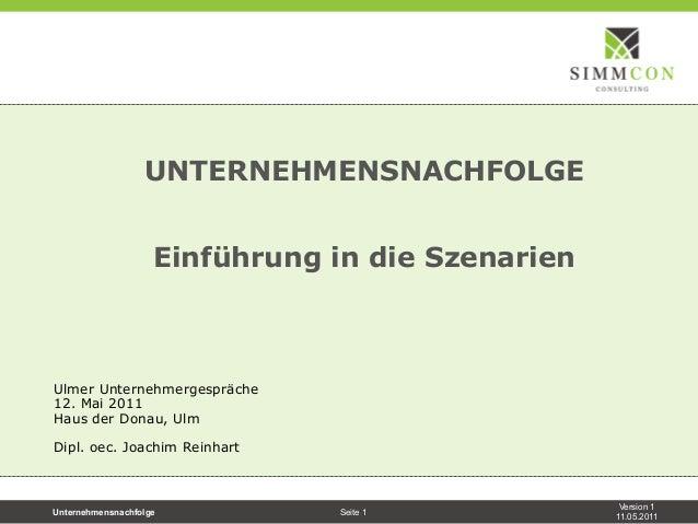Version 111.05.2011Unternehmensnachfolge Seite 1UNTERNEHMENSNACHFOLGEEinführung in die SzenarienUlmer Unternehmergespräche...