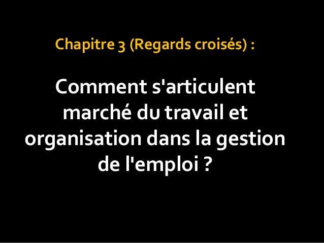 Chapitre 3 (Regards croisés) :Comment sarticulentmarché du travail etorganisation dans la gestionde lemploi ?