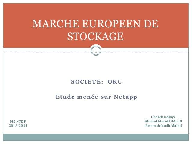 SOCIETE: OKC Étude menée sur Netapp 1 MARCHE EUROPEEN DE STOCKAGE Cheikh  Ndiaye   Abdoul  Mazid  DIALLO   Ben ...