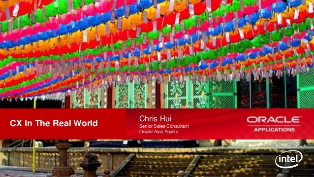 CX In The Real World  1  Copyright © 2012, Oracle and/or its affiliates. All rights reserved.  Chris Hui Senior Sales Cons...