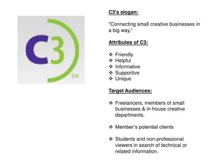 "C3s slogan:""Connecting small creative businesses ina big way,""Attributes of C3:   Friendly   Helpful   Informative   S..."