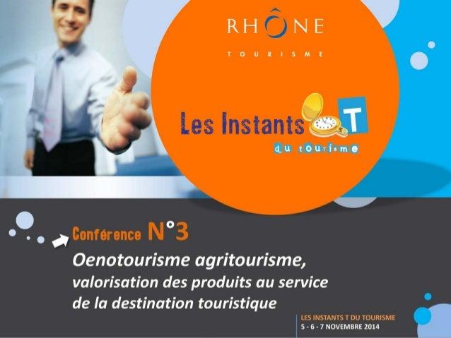 Intervenantes  www.rhonetourisme.com  Isabelle Faure (Rhône-Alpes Tourisme)  Tel. 04 26 73 31 77  isabelle.faure@rhonealpe...