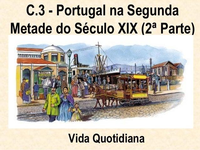 C.3 - Portugal na SegundaMetade do Século XIX (2ª Parte)         Vida Quotidiana