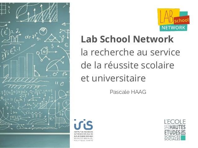 Lab School Network la recherche au service de la réussite scolaire et universitaire Pascale HAAG