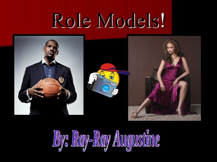 Role   Models ! By: Ray-Ray Augustine