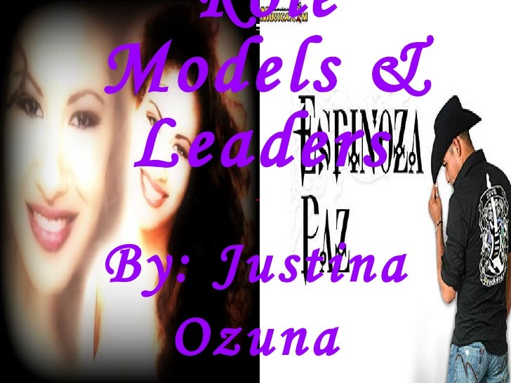 Role Models & Leaders   By: Justina Ozuna