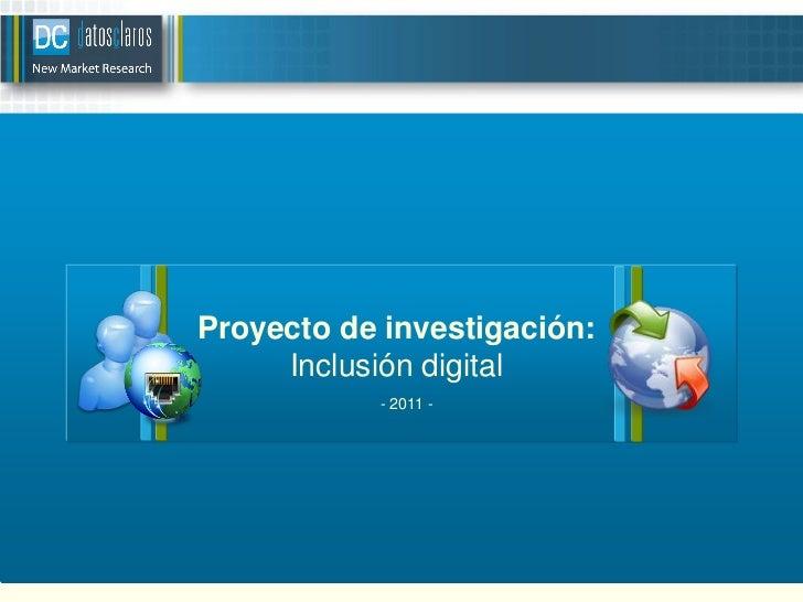 Proyecto de investigación:     Inclusión digital           - 2011 -