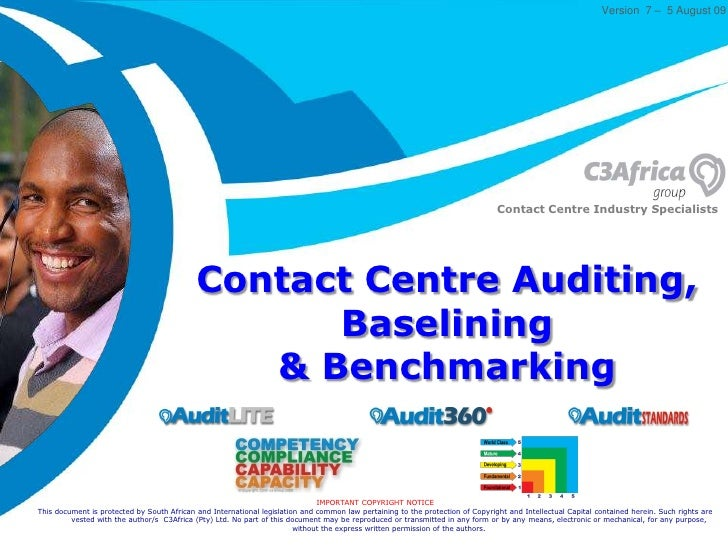 Version  7 – 5 August09 <br />Contact Centre Industry Specialists<br />Contact Centre Auditing, Baselining& Benchmarking<b...