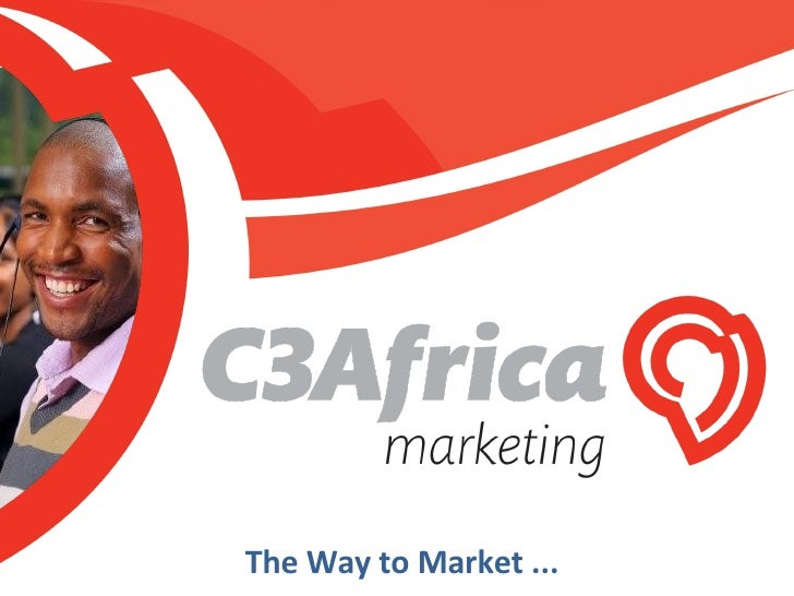 C3Africa Marketing : Ver 3  8 March 2010<br />A members of the Ascentys Group <br />