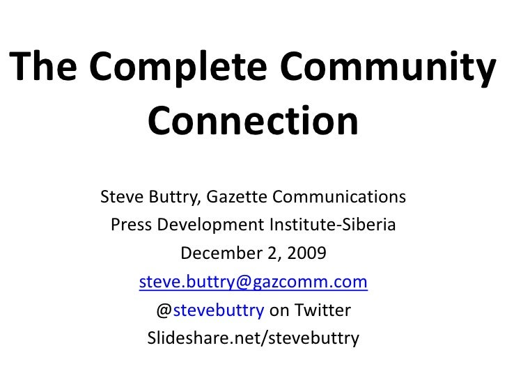 The Complete Community Connection<br />Steve Buttry, Gazette Communications<br />Press Development Institute-Siberia<br />...