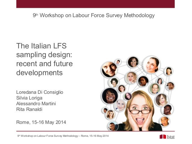 9th Workshop on Labour Force Survey Methodology – Rome, 15-16 May 2014 The Italian LFS sampling design: recent and future ...