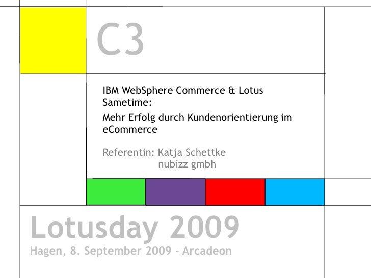 C3<br />IBM WebSphere Commerce & Lotus Sametime:<br />Mehr Erfolg durch Kundenorientierung im eCommerce <br />Referentin: ...